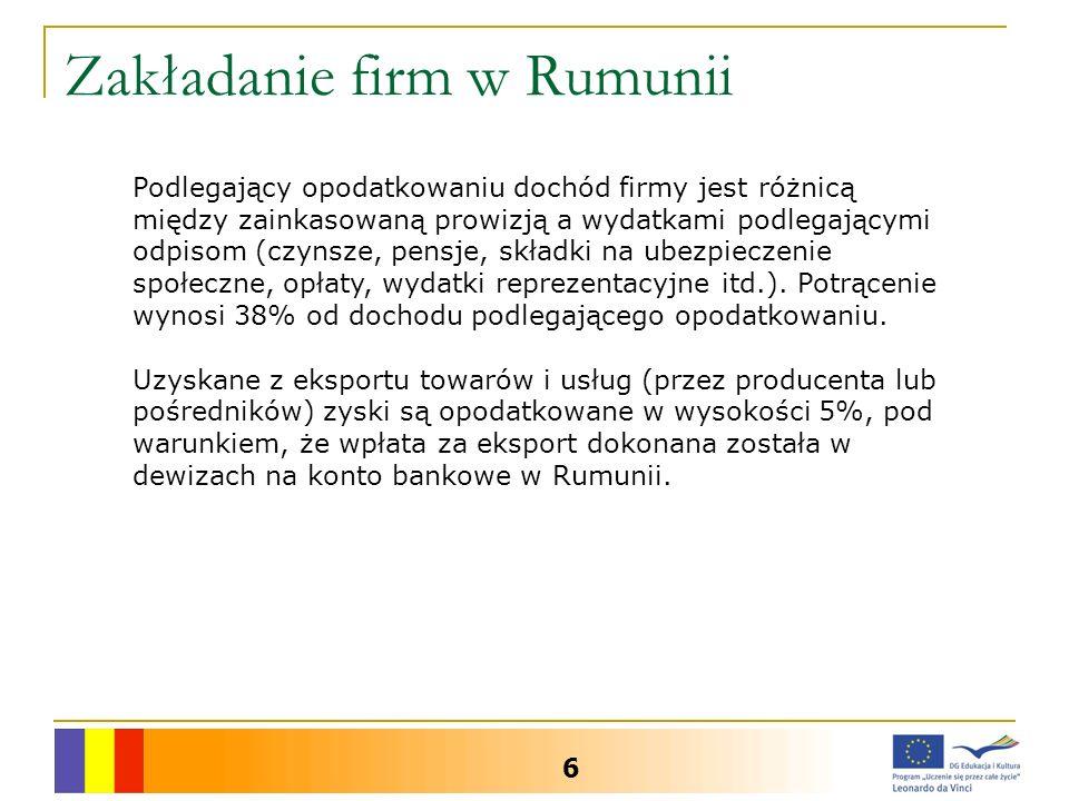 Zakładanie firm w Rumunii 6 Podlegający opodatkowaniu dochód firmy jest różnicą między zainkasowaną prowizją a wydatkami podlegającymi odpisom (czynsze, pensje, składki na ubezpieczenie społeczne, opłaty, wydatki reprezentacyjne itd.).