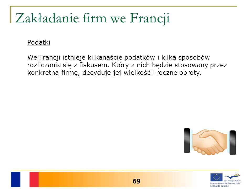 Zakładanie firm we Francji 69 Podatki We Francji istnieje kilkanaście podatków i kilka sposobów rozliczania się z fiskusem.