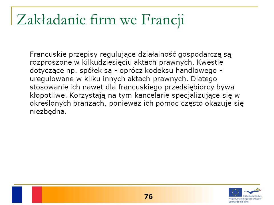 Zakładanie firm we Francji 76 Francuskie przepisy regulujące działalność gospodarczą są rozproszone w kilkudziesięciu aktach prawnych. Kwestie dotyczą