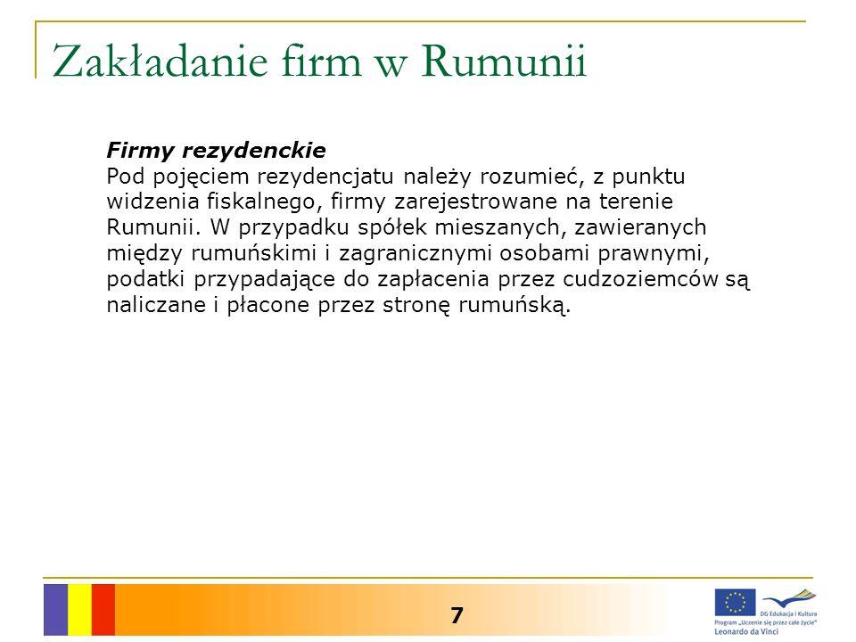Zakładanie firm w Rumunii 7 Firmy rezydenckie Pod pojęciem rezydencjatu należy rozumieć, z punktu widzenia fiskalnego, firmy zarejestrowane na terenie Rumunii.