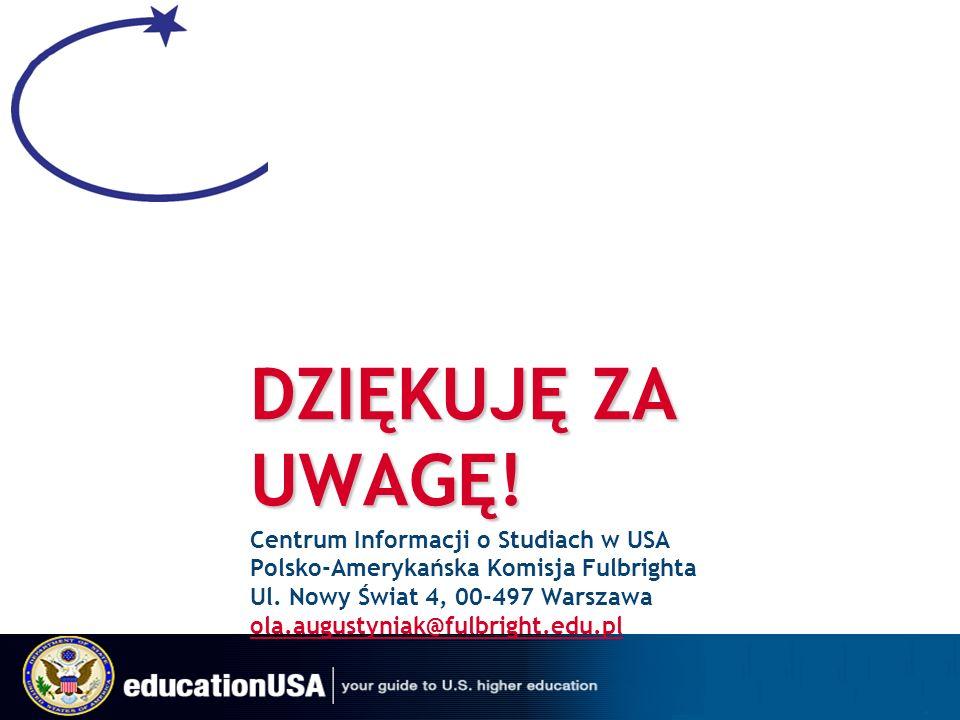 DZIĘKUJĘ ZA UWAGĘ. Centrum Informacji o Studiach w USA Polsko-Amerykańska Komisja Fulbrighta Ul.