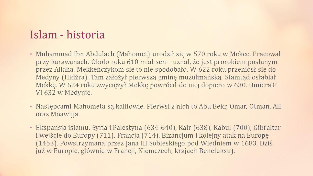 Islam - historia Muhammad Ibn Abdulach (Mahomet) urodził się w 570 roku w Mekce. Pracował przy karawanach. Około roku 610 miał sen – uznał, że jest pr