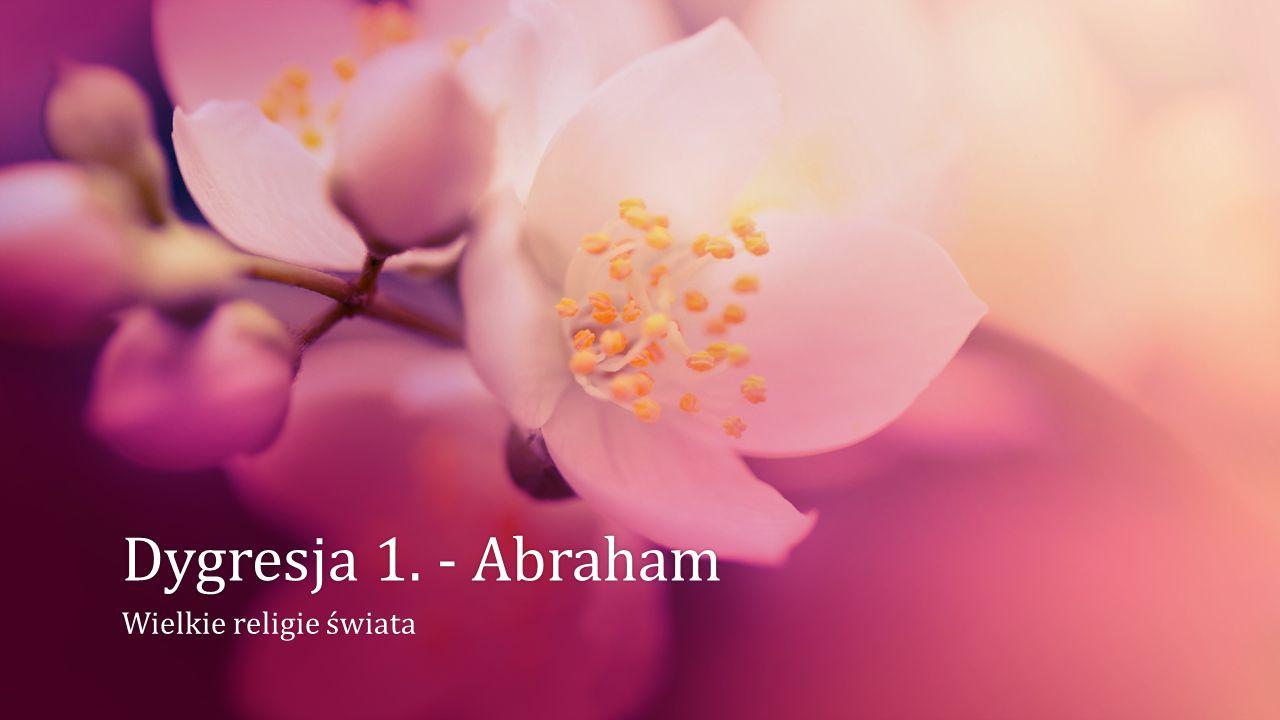 Dygresja 1. - AbrahamDygresja 1. - Abraham Wielkie religie świataWielkie religie świata