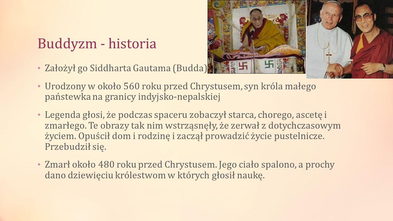Buddyzm - historia Założył go Siddharta Gautama (Budda) Urodzony w około 560 roku przed Chrystusem, syn króla małego państewka na granicy indyjsko-nep