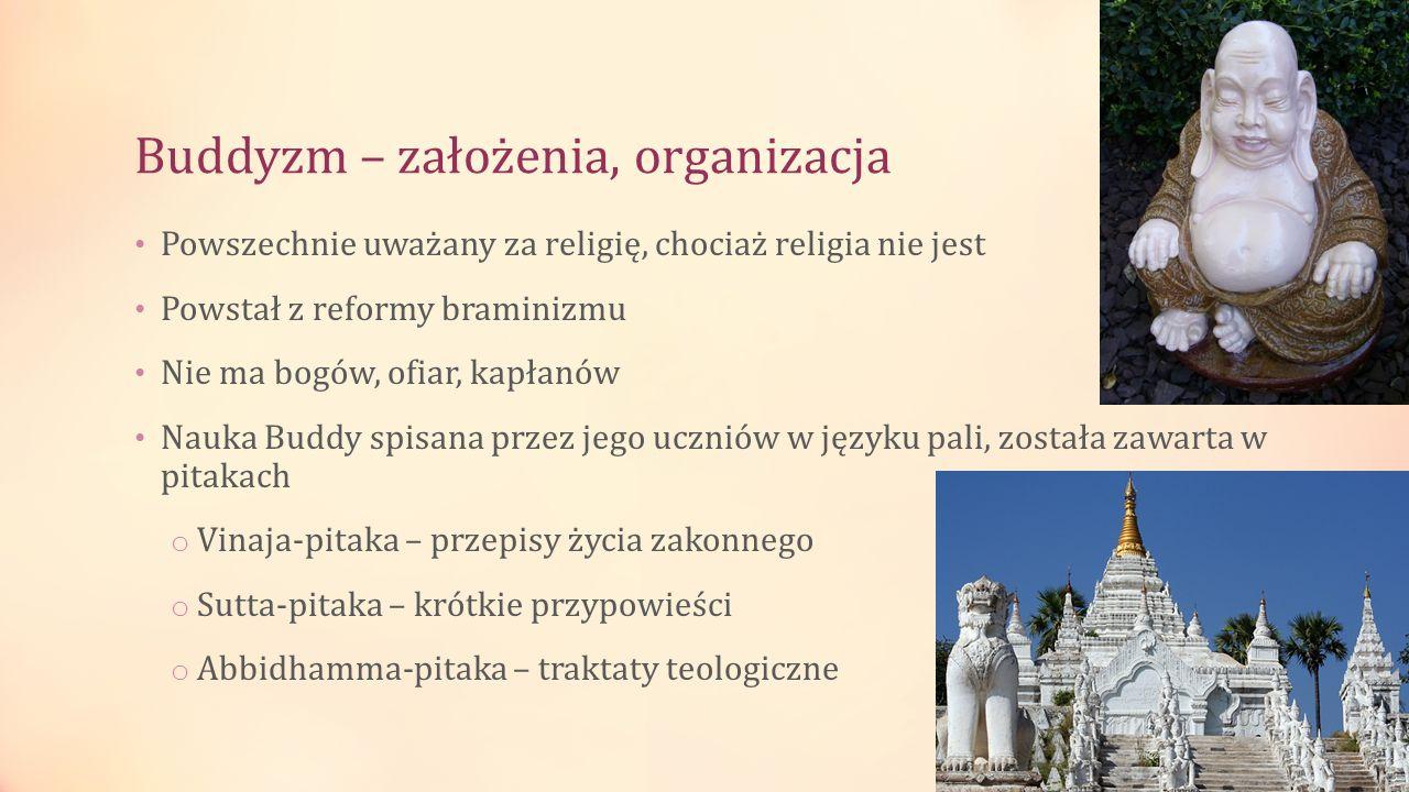 Buddyzm – założenia, organizacja Powszechnie uważany za religię, chociaż religia nie jest Powstał z reformy braminizmu Nie ma bogów, ofiar, kapłanów N