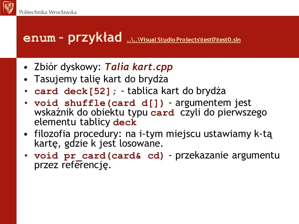 enum – przykład..\..\Visual Studio Projects\test0\test0.sln..\..\Visual Studio Projects\test0\test0.sln Zbiór dyskowy: Talia kart.cpp Tasujemy talię k