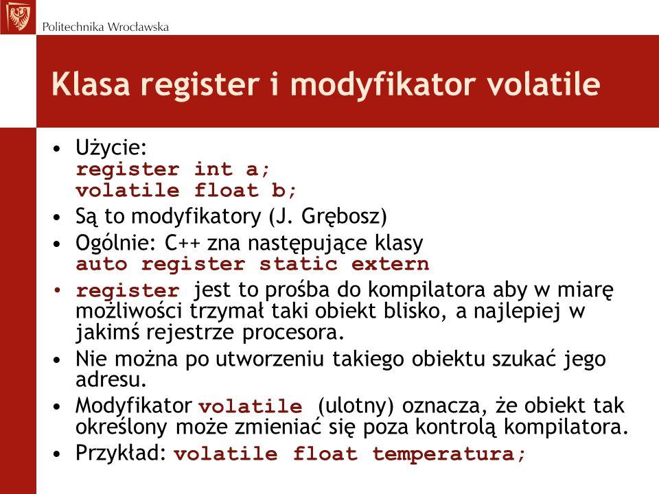 Klasa register i modyfikator volatile Użycie: register int a; volatile float b; Są to modyfikatory (J. Grębosz) Ogólnie: C++ zna następujące klasy aut