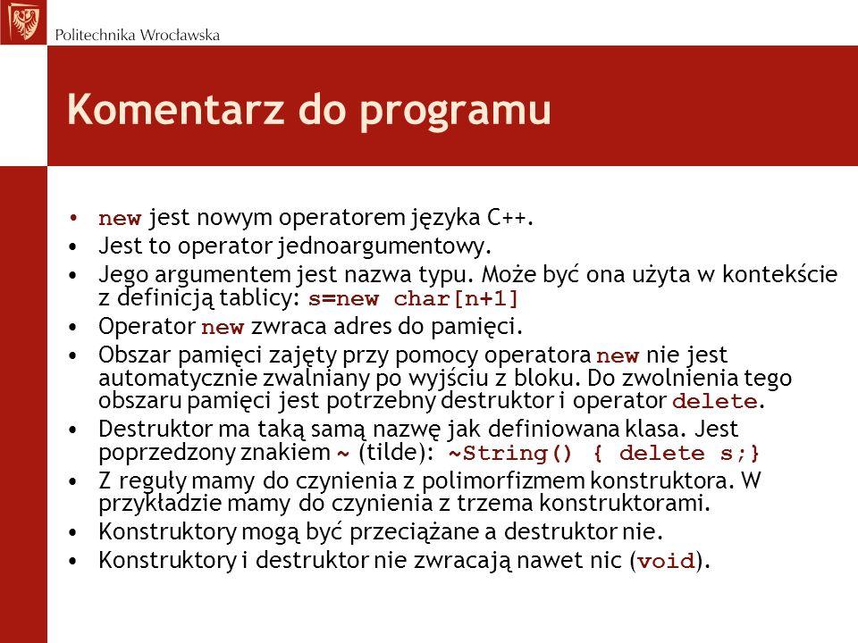 Komentarz do programu new jest nowym operatorem języka C++. Jest to operator jednoargumentowy. Jego argumentem jest nazwa typu. Może być ona użyta w k