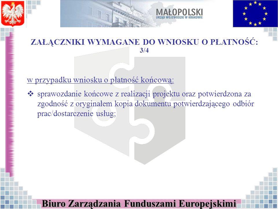 ZAŁĄCZNIKI WYMAGANE DO WNIOSKU O PŁATNOŚĆ: 3/4 w przypadku wniosku o płatność końcową: sprawozdanie końcowe z realizacji projektu oraz potwierdzona za