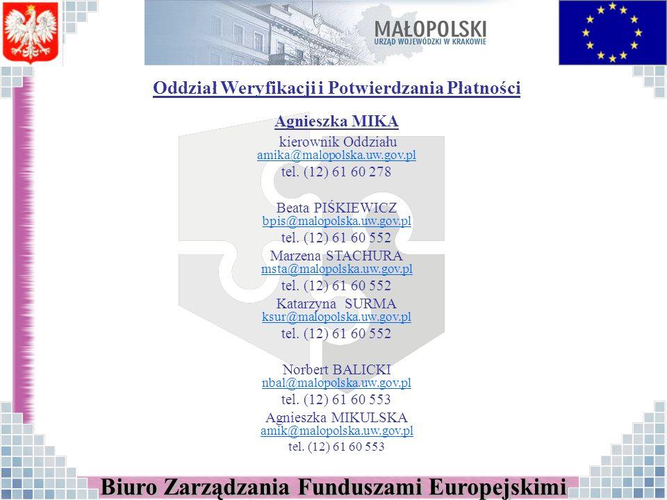 Oddział Weryfikacji i Potwierdzania Płatności Agnieszka MIKA kierownik Oddziału amika@malopolska.uw.gov.pl tel. (12) 61 60 278 Beata PIŚKIEWICZ bpis@m