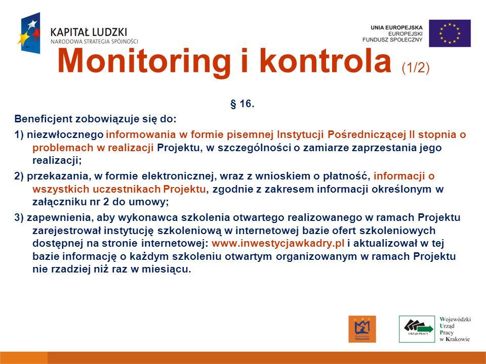 Monitoring i kontrola (1/2) § 16. Beneficjent zobowiązuje się do: 1) niezwłocznego informowania w formie pisemnej Instytucji Pośredniczącej II stopnia