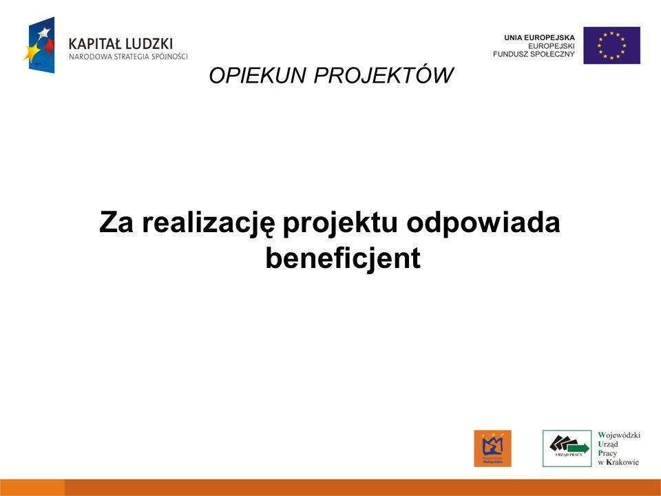 OPIEKUN PROJEKTÓW Za realizację projektu odpowiada beneficjent