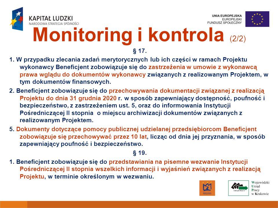 Monitoring i kontrola (2/2) § 17. 1. W przypadku zlecania zadań merytorycznych lub ich części w ramach Projektu wykonawcy Beneficjent zobowiązuje się