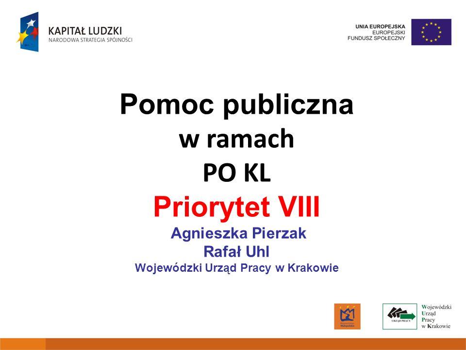 Pomoc publiczna w ramach PO KL Priorytet VIII Agnieszka Pierzak Rafał Uhl Wojewódzki Urząd Pracy w Krakowie