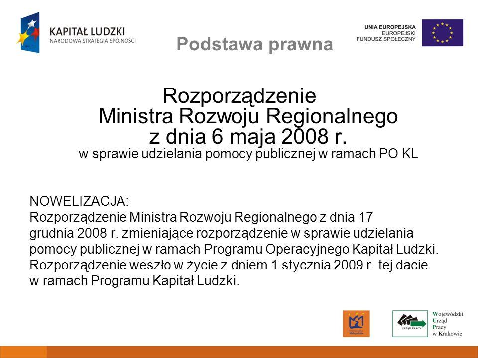 Podstawa prawna Rozporządzenie Ministra Rozwoju Regionalnego z dnia 6 maja 2008 r. w sprawie udzielania pomocy publicznej w ramach PO KL NOWELIZACJA: