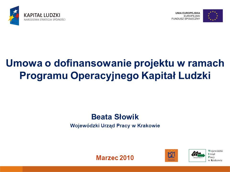 Umowa o dofinansowanie projektu w ramach Programu Operacyjnego Kapitał Ludzki Beata Słowik Wojewódzki Urząd Pracy w Krakowie Marzec 2010