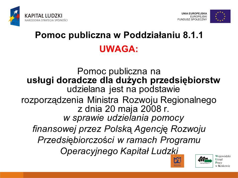 Pomoc publiczna w Poddziałaniu 8.1.1 UWAGA: Pomoc publiczna na usługi doradcze dla dużych przedsiębiorstw udzielana jest na podstawie rozporządzenia M