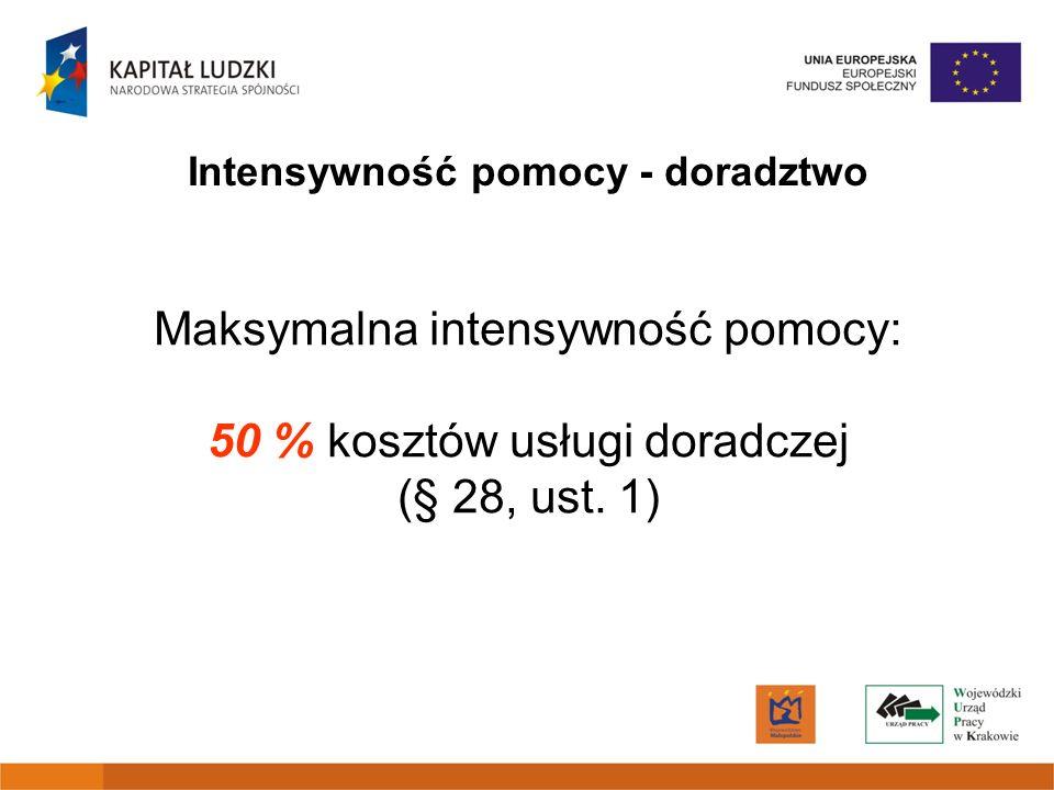 Maksymalna intensywność pomocy: 50 % kosztów usługi doradczej (§ 28, ust. 1) Intensywność pomocy - doradztwo