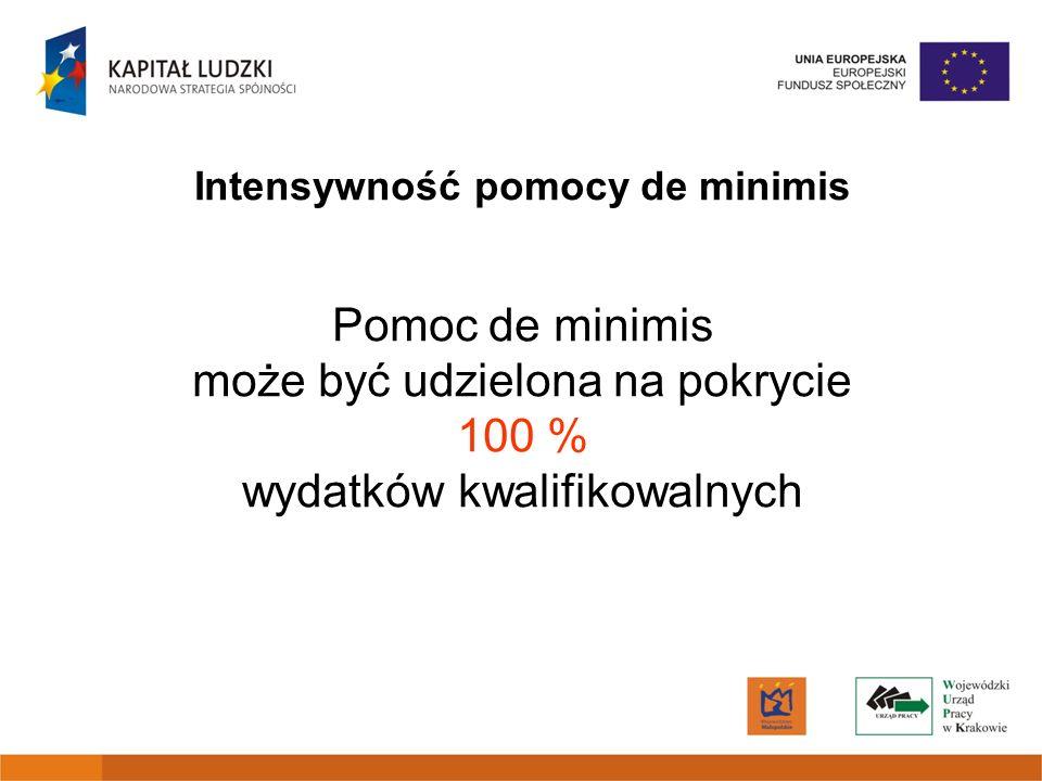 Pomoc de minimis może być udzielona na pokrycie 100 % wydatków kwalifikowalnych Intensywność pomocy de minimis
