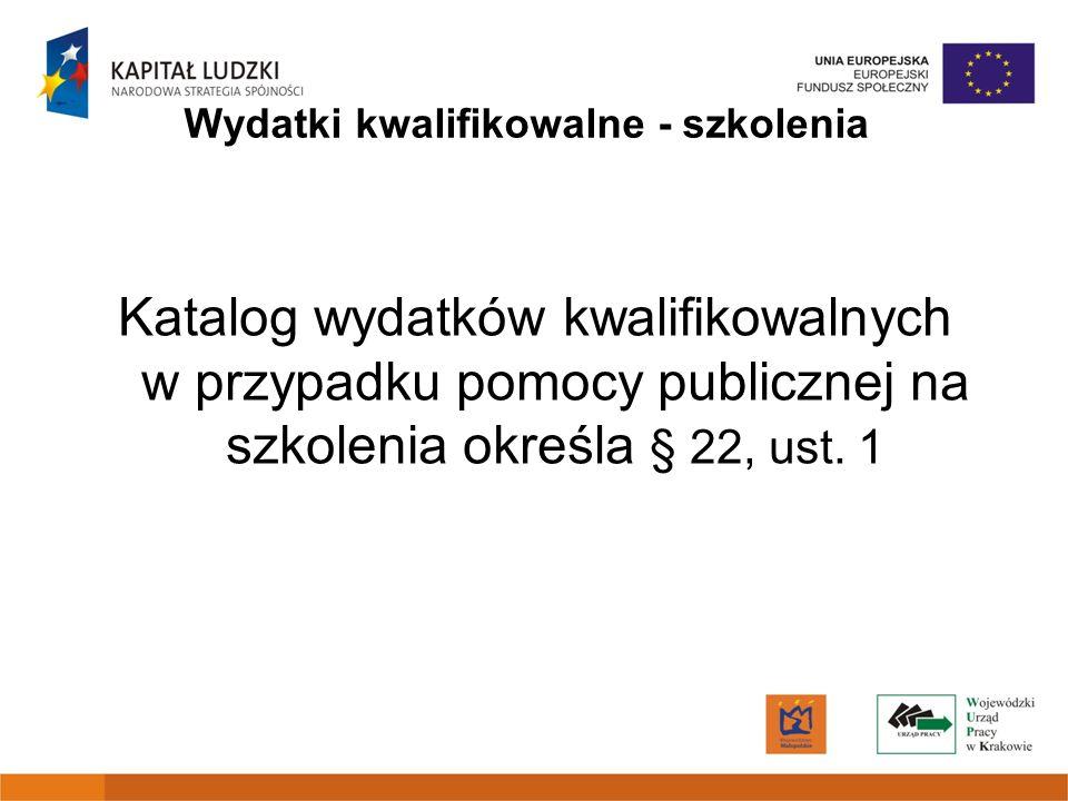 Wydatki kwalifikowalne - szkolenia Katalog wydatków kwalifikowalnych w przypadku pomocy publicznej na szkolenia określa § 22, ust. 1