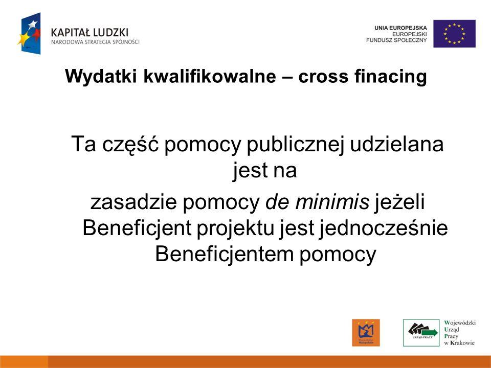 Ta część pomocy publicznej udzielana jest na zasadzie pomocy de minimis jeżeli Beneficjent projektu jest jednocześnie Beneficjentem pomocy Wydatki kwa