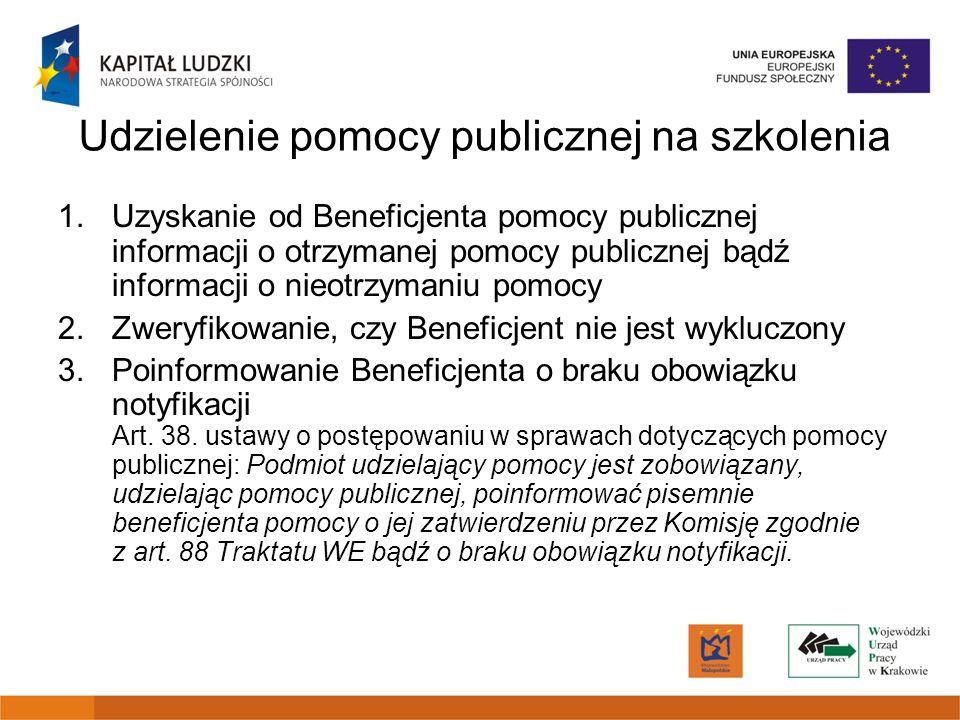 Udzielenie pomocy publicznej na szkolenia 1.Uzyskanie od Beneficjenta pomocy publicznej informacji o otrzymanej pomocy publicznej bądź informacji o ni