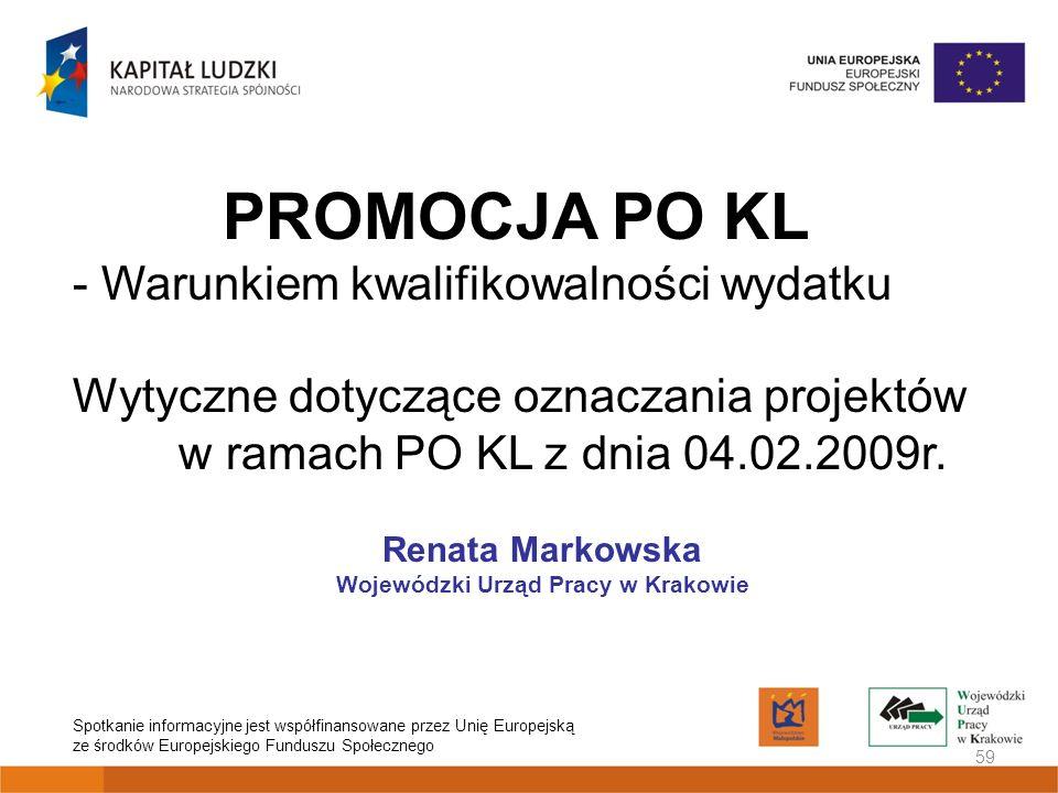 59 PROMOCJA PO KL - Warunkiem kwalifikowalności wydatku Wytyczne dotyczące oznaczania projektów w ramach PO KL z dnia 04.02.2009r. Renata Markowska Wo