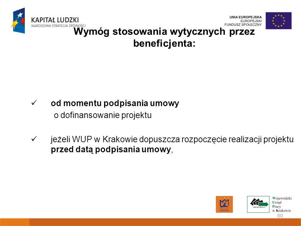 Wymóg stosowania wytycznych przez beneficjenta: od momentu podpisania umowy o dofinansowanie projektu jeżeli WUP w Krakowie dopuszcza rozpoczęcie real