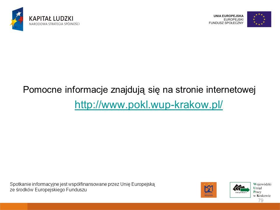 Pomocne informacje znajdują się na stronie internetowej http://www.pokl.wup-krakow.pl/ 79 Spotkanie informacyjne jest współfinansowane przez Unię Euro
