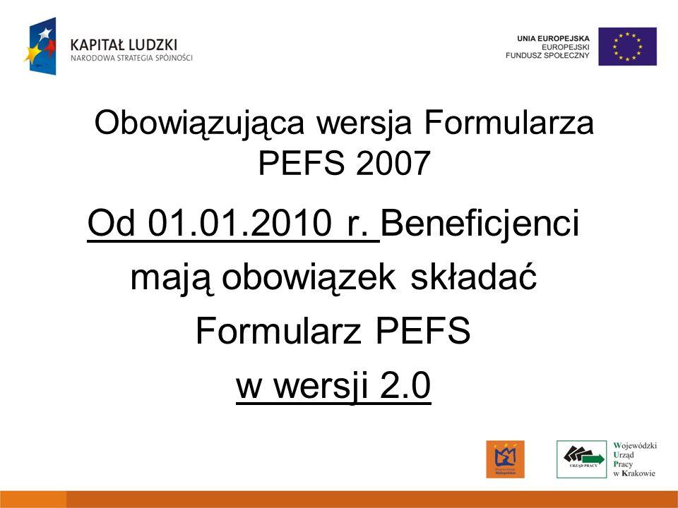 Obowiązująca wersja Formularza PEFS 2007 Od 01.01.2010 r. Beneficjenci mają obowiązek składać Formularz PEFS w wersji 2.0