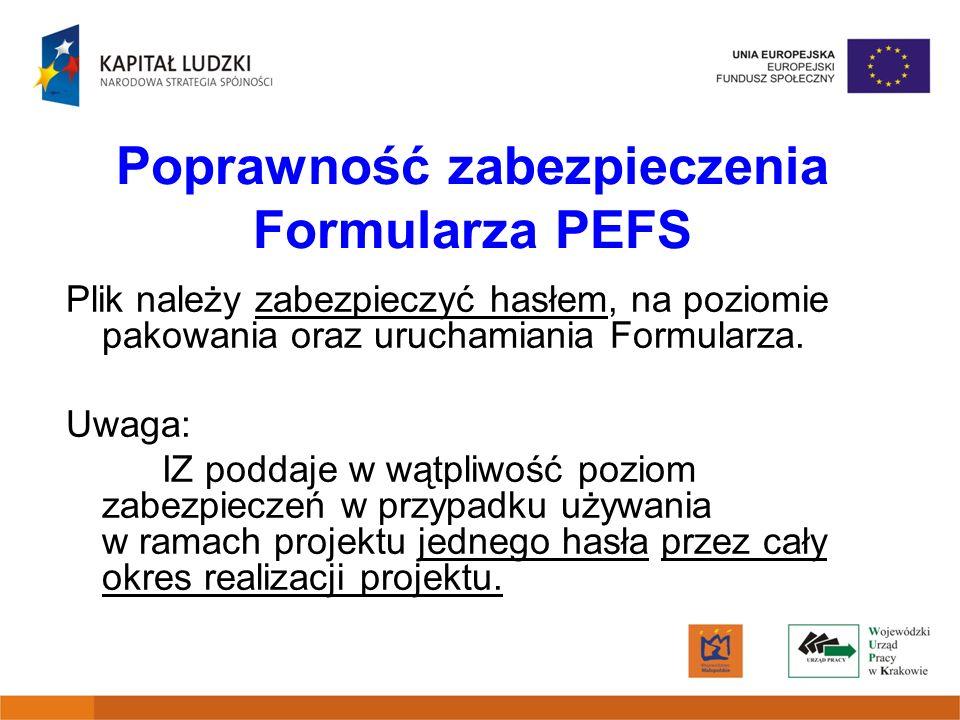 Poprawność zabezpieczenia Formularza PEFS Plik należy zabezpieczyć hasłem, na poziomie pakowania oraz uruchamiania Formularza. Uwaga: IZ poddaje w wąt