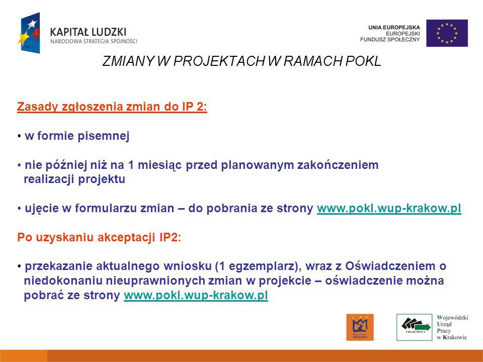 ZMIANY W PROJEKTACH W RAMACH POKL Zasady zgłoszenia zmian do IP 2: w formie pisemnej nie później niż na 1 miesiąc przed planowanym zakończeniem realiz