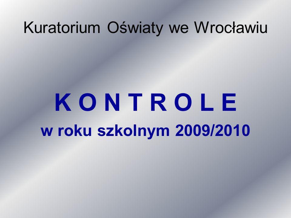 Kuratorium Oświaty we Wrocławiu K O N T R O L E w roku szkolnym 2009/2010