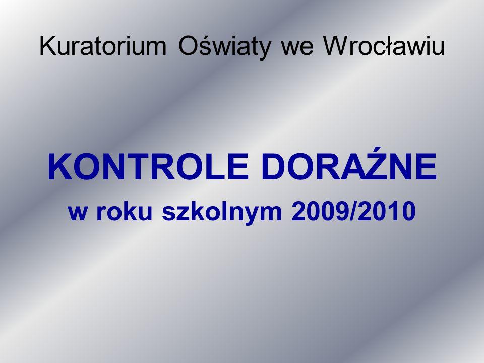 Kuratorium Oświaty we Wrocławiu KONTROLE DORAŹNE w roku szkolnym 2009/2010