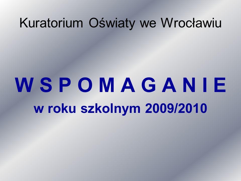 Kuratorium Oświaty we Wrocławiu W S P O M A G A N I E w roku szkolnym 2009/2010