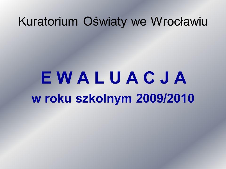 Kuratorium Oświaty we Wrocławiu E W A L U A C J A w roku szkolnym 2009/2010