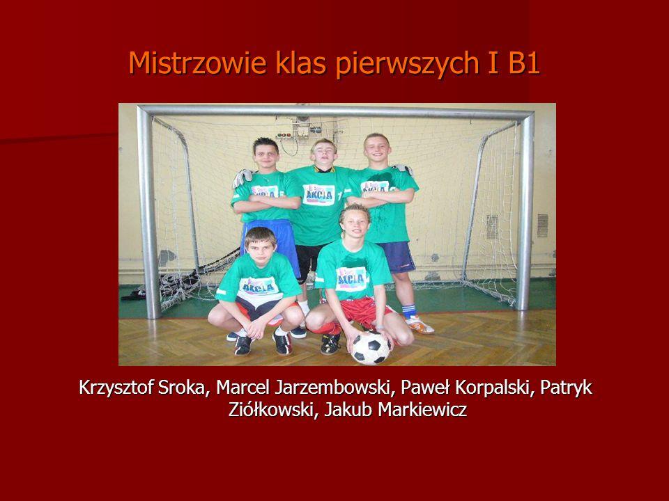 Mistrzowie klas pierwszych I B1 Krzysztof Sroka, Marcel Jarzembowski, Paweł Korpalski, Patryk Ziółkowski, Jakub Markiewicz
