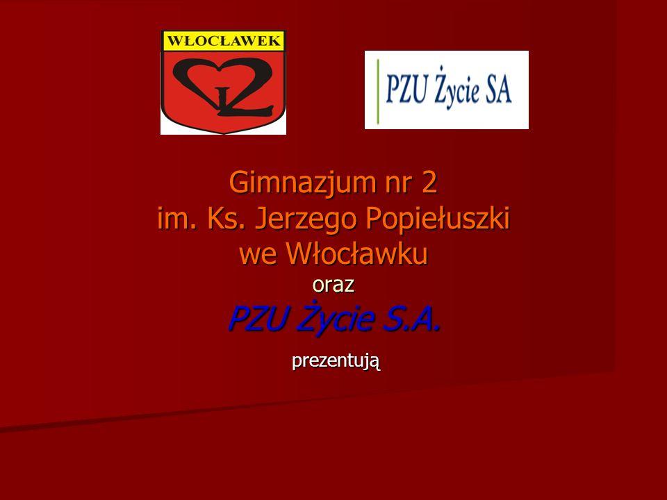 Gimnazjum nr 2 im. Ks. Jerzego Popiełuszki we Włocławku oraz PZU Życie S.A. prezentują