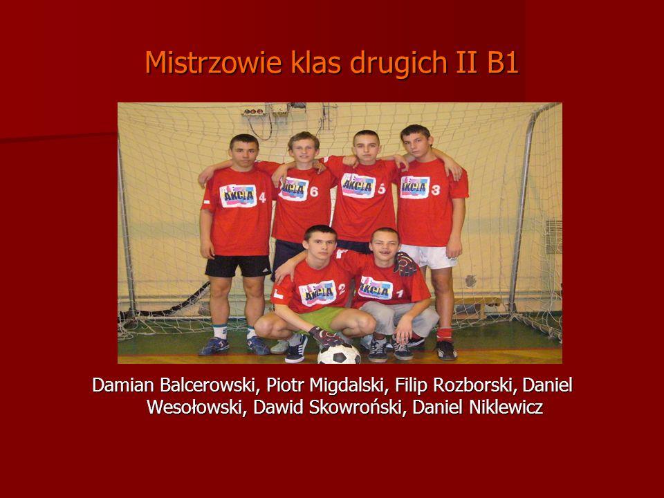 Mistrzowie klas drugich II B1 Damian Balcerowski, Piotr Migdalski, Filip Rozborski, Daniel Wesołowski, Dawid Skowroński, Daniel Niklewicz
