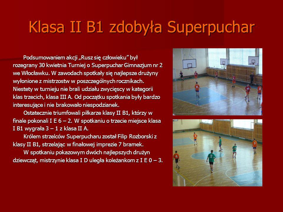 Klasa II B1 zdobyła Superpuchar Podsumowaniem akcji Rusz się człowieku był Podsumowaniem akcji Rusz się człowieku był rozegrany 30 kwietnia Turniej o Superpuchar Gimnazjum nr 2 we Włocławku.