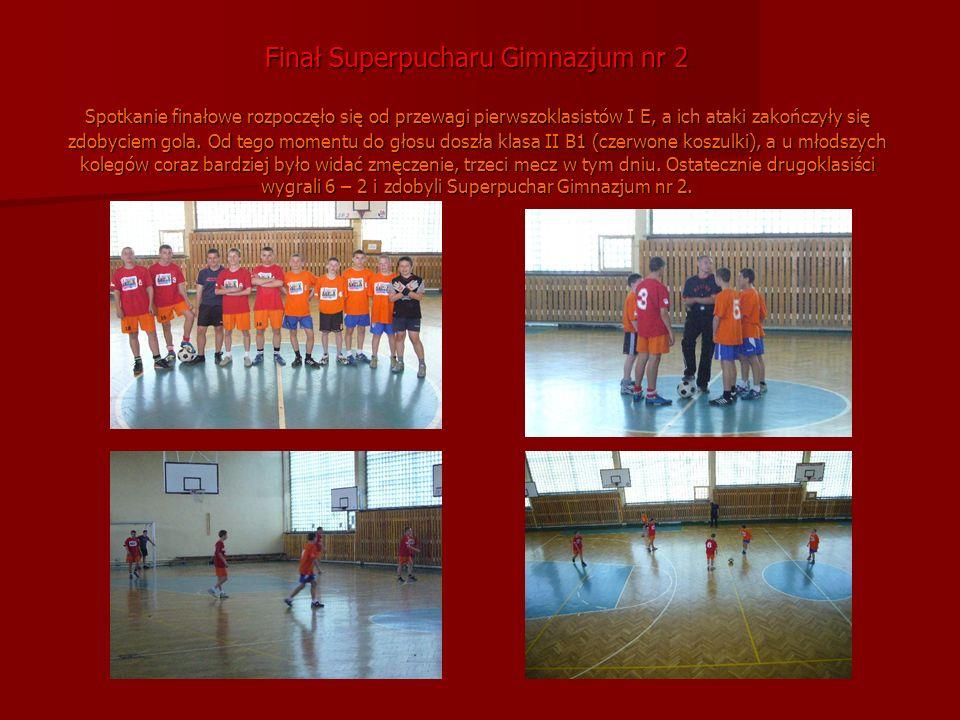 Finał Superpucharu Gimnazjum nr 2 Spotkanie finałowe rozpoczęło się od przewagi pierwszoklasistów I E, a ich ataki zakończyły się zdobyciem gola.