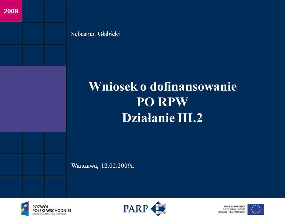 2009 Wniosek o dofinansowanie PO RPW Działanie III.2 Sebastian Głąbicki Warszawa, 12.02.2009r.