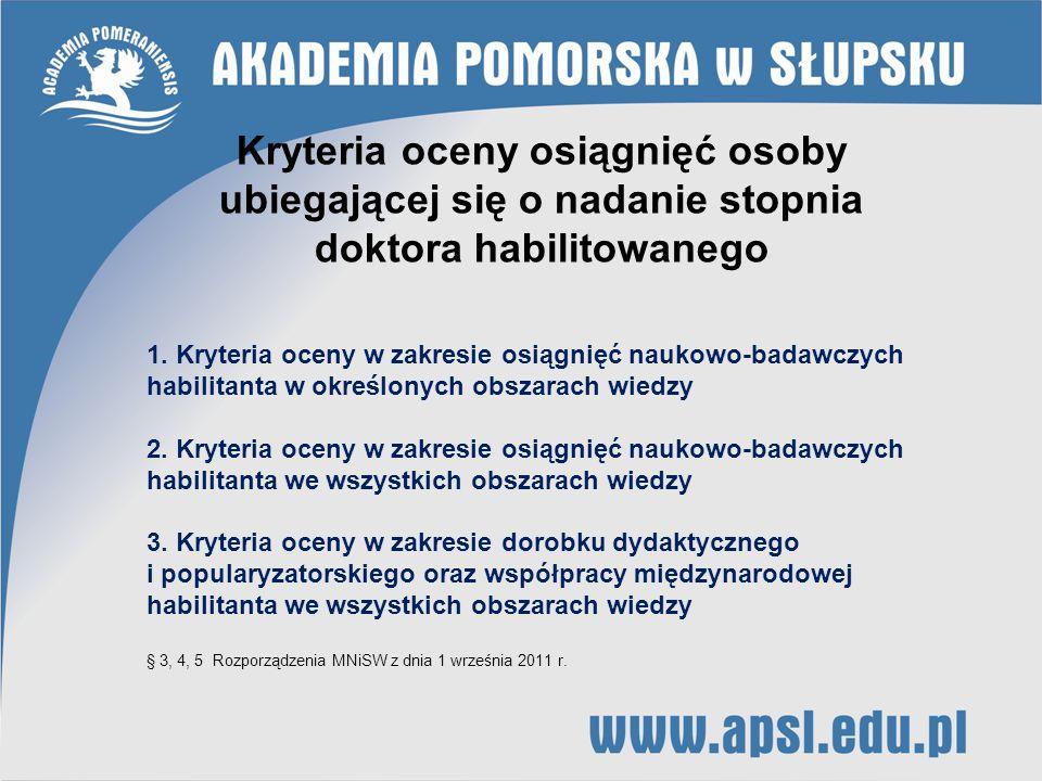 1. Kryteria oceny w zakresie osiągnięć naukowo-badawczych habilitanta w określonych obszarach wiedzy 2. Kryteria oceny w zakresie osiągnięć naukowo-ba