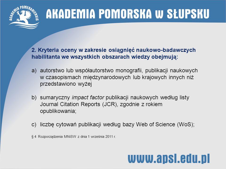 2. Kryteria oceny w zakresie osiągnięć naukowo-badawczych habilitanta we wszystkich obszarach wiedzy obejmują: a)autorstwo lub współautorstwo monograf