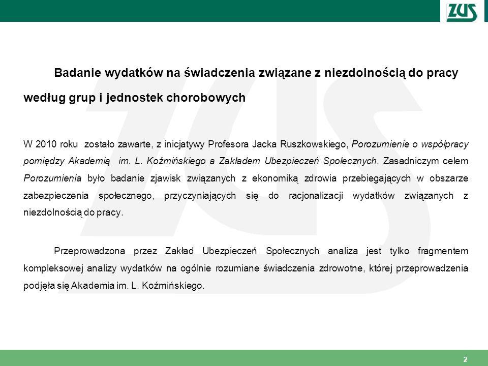 2 Badanie wydatków na świadczenia związane z niezdolnością do pracy według grup i jednostek chorobowych W 2010 roku zostało zawarte, z inicjatywy Prof