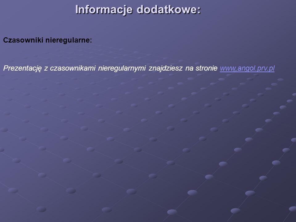 Informacje dodatkowe: Czasowniki nieregularne: Prezentację z czasownikami nieregularnymi znajdziesz na stronie www.angol.prv.plwww.angol.prv.pl