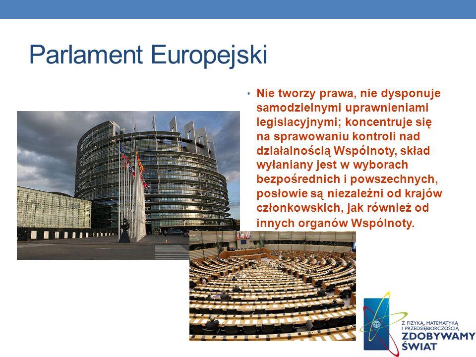 Parlament Europejski Nie tworzy prawa, nie dysponuje samodzielnymi uprawnieniami legislacyjnymi; koncentruje się na sprawowaniu kontroli nad działalno