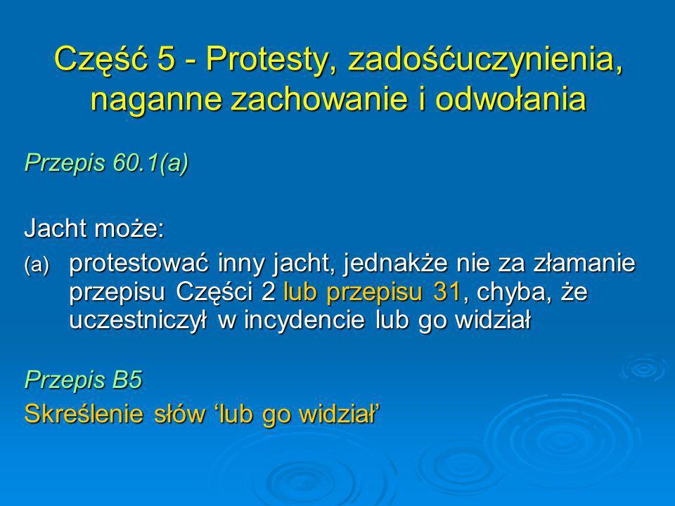 Przepis 60.1(a) Jacht może: (a) protestować inny jacht, jednakże nie za złamanie przepisu Części 2 lub przepisu 31, chyba, że uczestniczył w incydenci