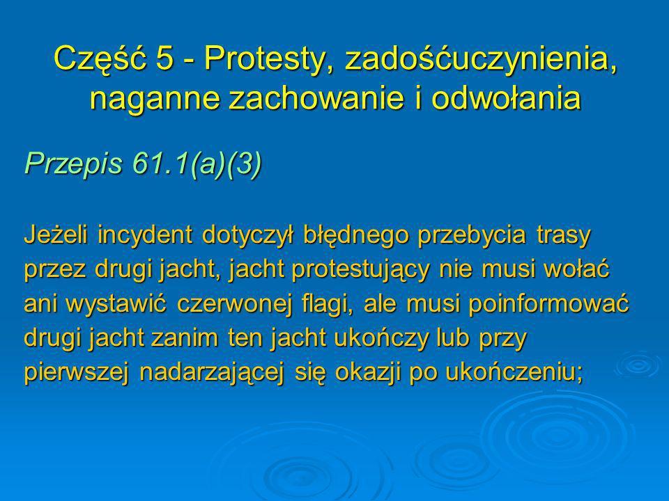 Przepis 61.1(a)(3) Jeżeli incydent dotyczył błędnego przebycia trasy przez drugi jacht, jacht protestujący nie musi wołać ani wystawić czerwonej flagi