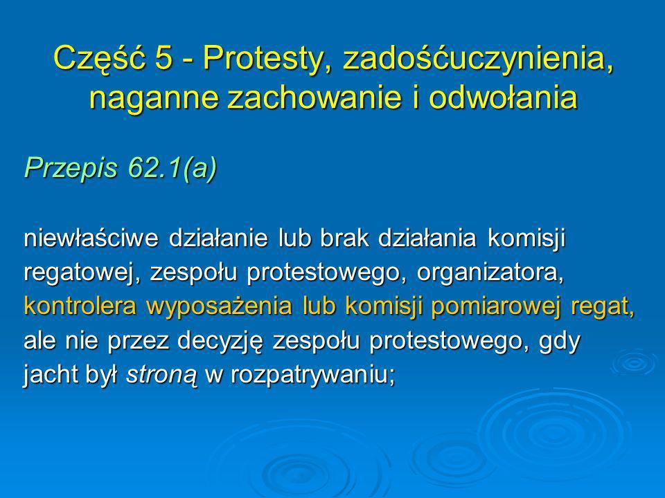 Przepis 62.1(a) niewłaściwe działanie lub brak działania komisji regatowej, zespołu protestowego, organizatora, kontrolera wyposażenia lub komisji pom